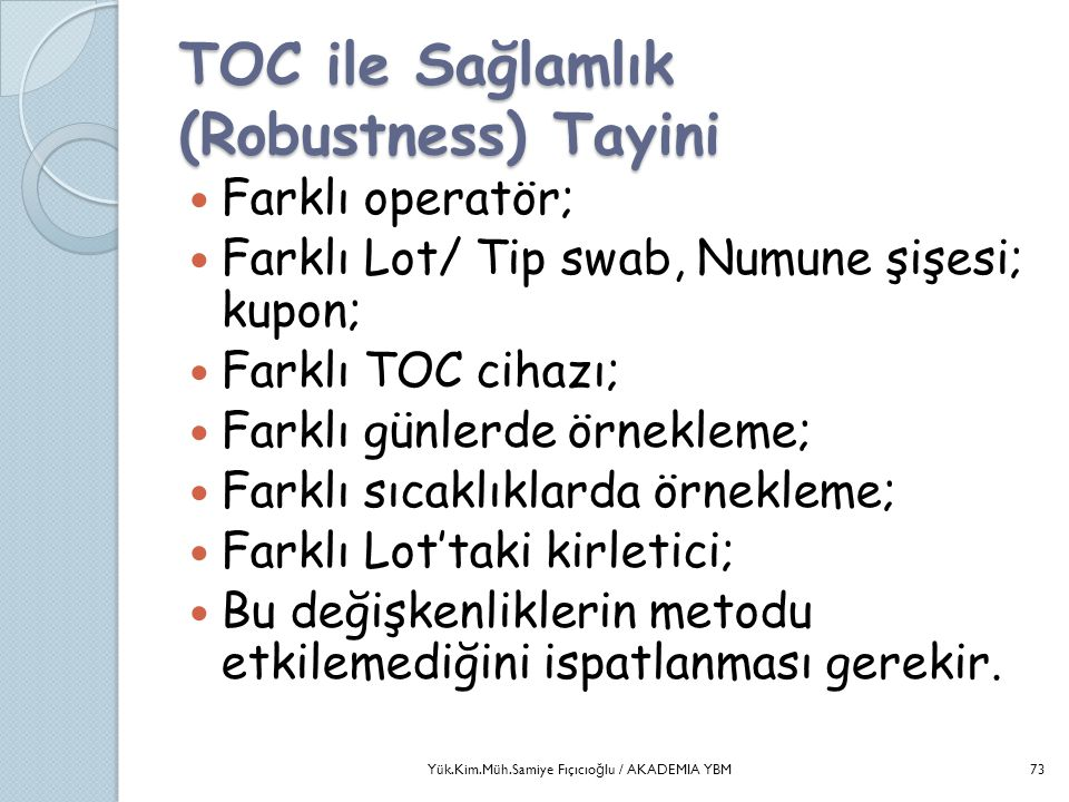 TOC ile Sağlamlık (Robustness) Tayini  Farklı operatör;  Farklı Lot/ Tip swab, Numune şişesi; kupon;  Farklı TOC cihazı;  Farklı günlerde örneklem
