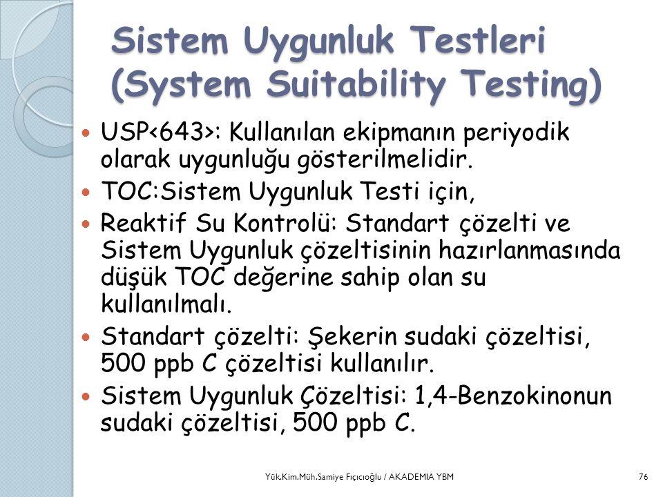 Sistem Uygunluk Testleri (System Suitability Testing)  USP : Kullanılan ekipmanın periyodik olarak uygunluğu gösterilmelidir.  TOC:Sistem Uygunluk T