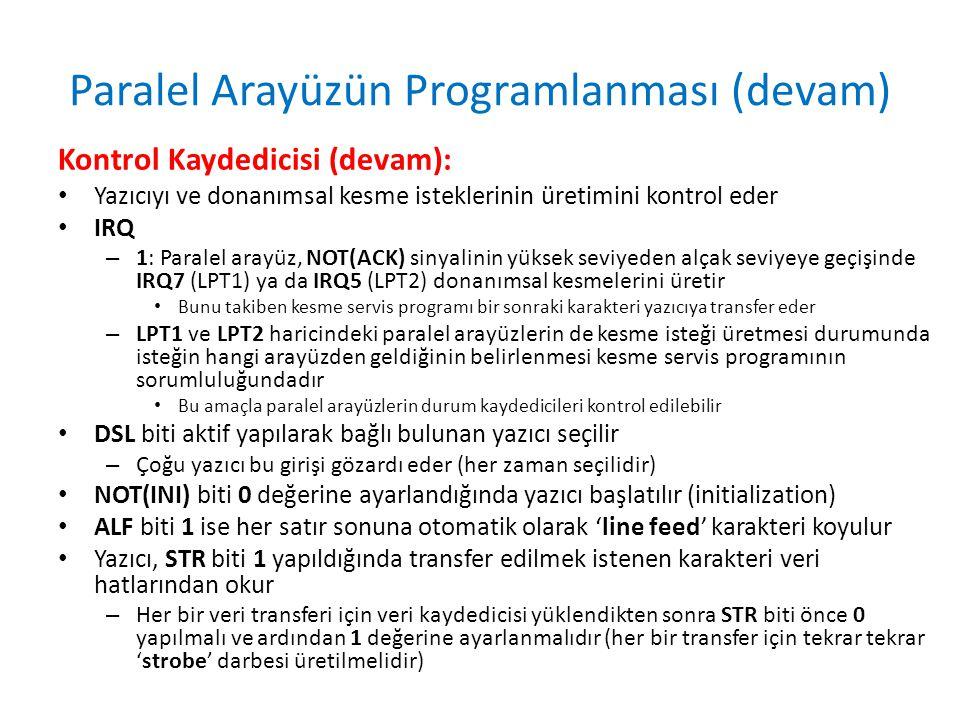 Paralel Arayüzün Programlanması (devam) Kontrol Kaydedicisi (devam): • Yazıcıyı ve donanımsal kesme isteklerinin üretimini kontrol eder • IRQ – 1: Par