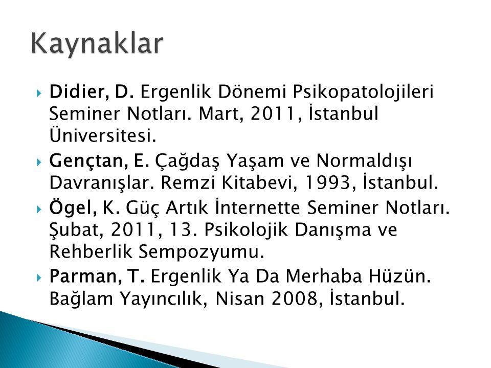  Didier, D. Ergenlik Dönemi Psikopatolojileri Seminer Notları. Mart, 2011, İstanbul Üniversitesi.  Gençtan, E. Çağdaş Yaşam ve Normaldışı Davranışla