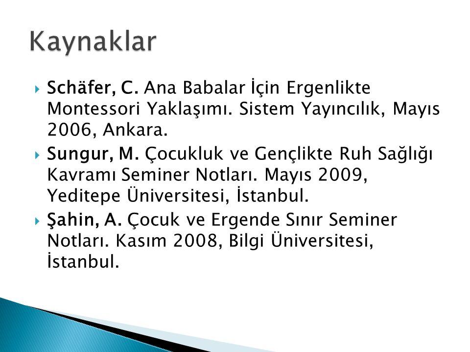  Schäfer, C. Ana Babalar İçin Ergenlikte Montessori Yaklaşımı. Sistem Yayıncılık, Mayıs 2006, Ankara.  Sungur, M. Çocukluk ve Gençlikte Ruh Sağlığı