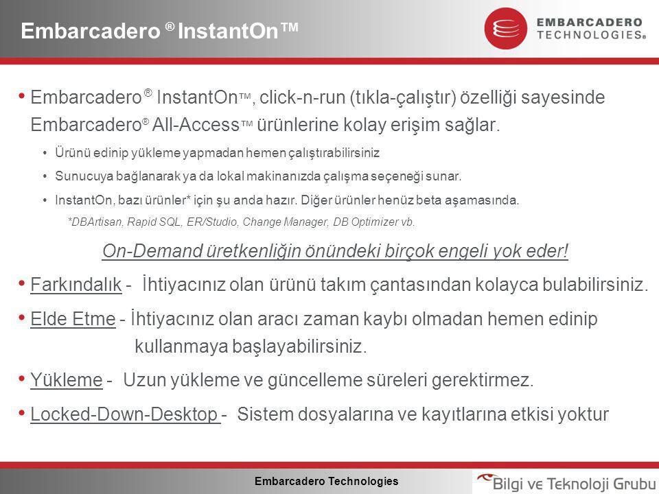 Embarcadero Technologies Embarcadero ® InstantOn™ • Embarcadero ® InstantOn ™, click-n-run (tıkla-çalıştır) özelliği sayesinde Embarcadero ® All-Access ™ ürünlerine kolay erişim sağlar.