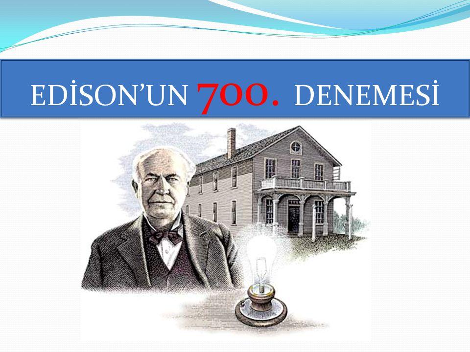 EDİSON'UN 700. DENEMESİ