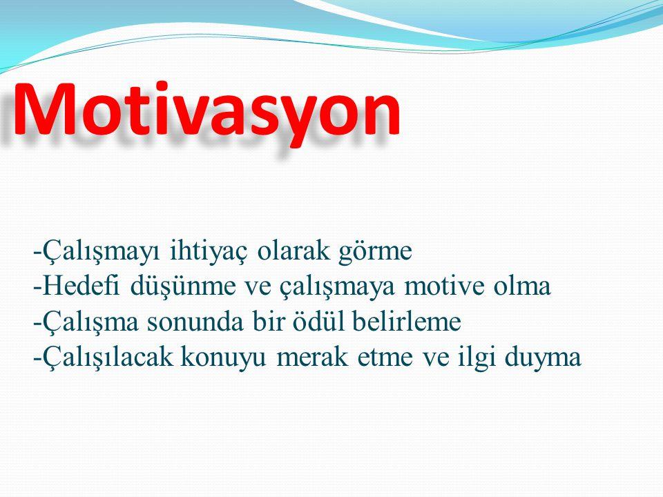 Motivasyon -Çalışmayı ihtiyaç olarak görme -Hedefi düşünme ve çalışmaya motive olma -Çalışma sonunda bir ödül belirleme -Çalışılacak konuyu merak etme ve ilgi duyma