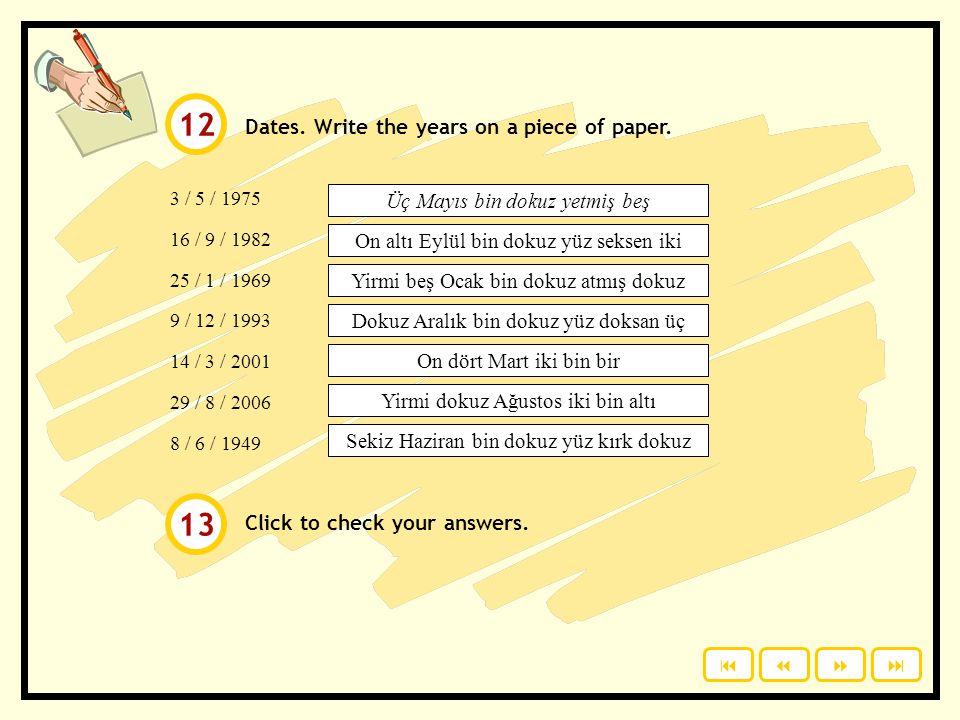 Years. Write the years on a piece of paper. Click to check your answers. 1800 1900 1906 1915 1952 2000 2001 2003 2006 Bin sekiz yüz Bin dokuz yüz Bin