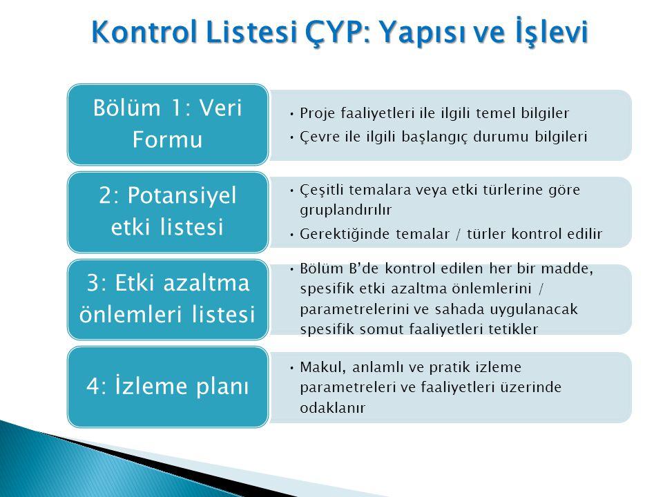 Kontrol Listesi ÇYP: Yapısı ve İşlevi •Proje faaliyetleri ile ilgili temel bilgiler •Çevre ile ilgili başlangıç durumu bilgileri Bölüm 1: Veri Formu •