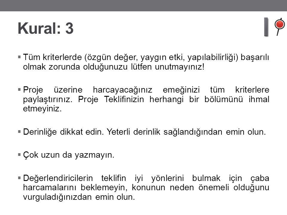 Kural: 3  Tüm kriterlerde (özgün değer, yaygın etki, yapılabilirliği) başarılı olmak zorunda olduğunuzu lütfen unutmayınız.