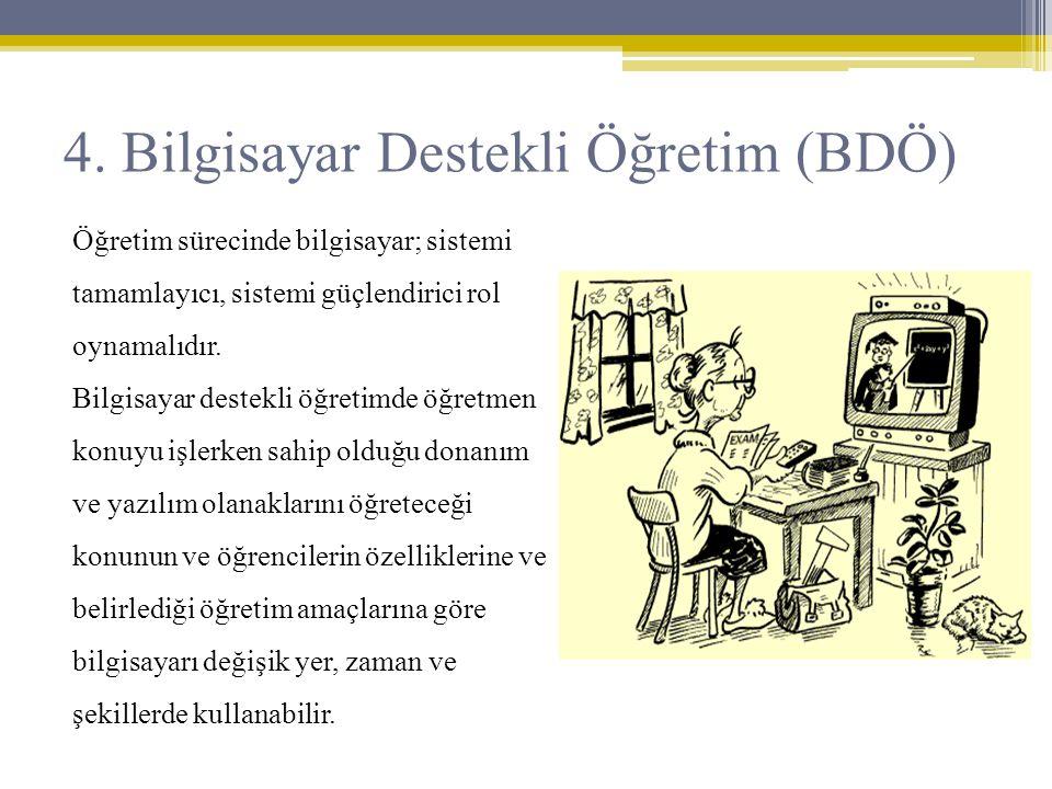 4. Bilgisayar Destekli Öğretim (BDÖ) Öğretim sürecinde bilgisayar; sistemi tamamlayıcı, sistemi güçlendirici rol oynamalıdır. Bilgisayar destekli öğre