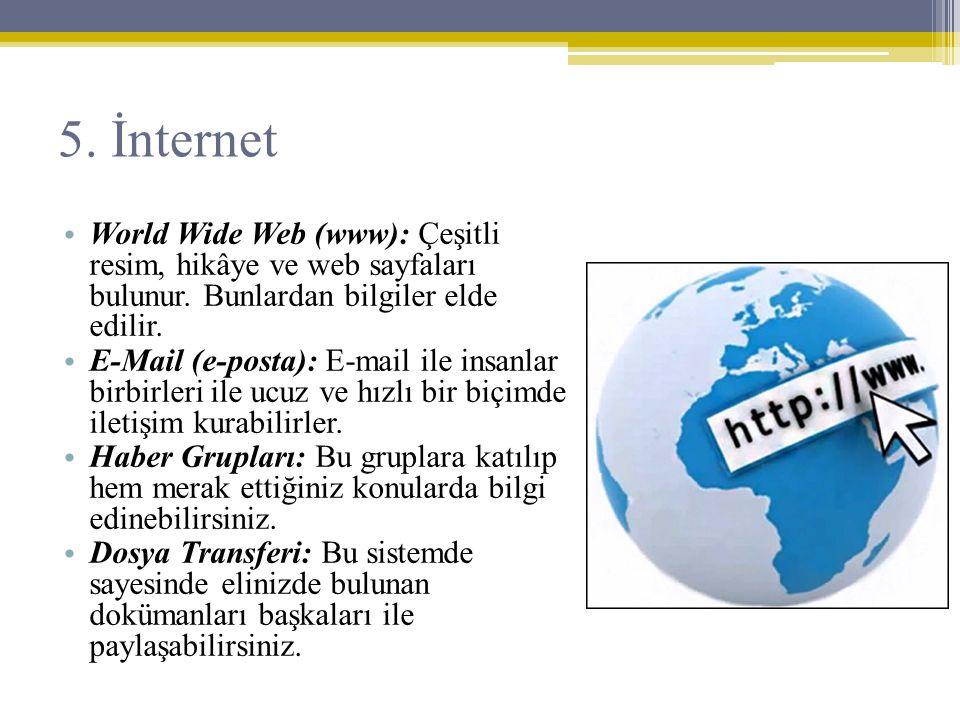 • World Wide Web (www): Çeşitli resim, hikâye ve web sayfaları bulunur. Bunlardan bilgiler elde edilir. • E-Mail (e-posta): E-mail ile insanlar birbir