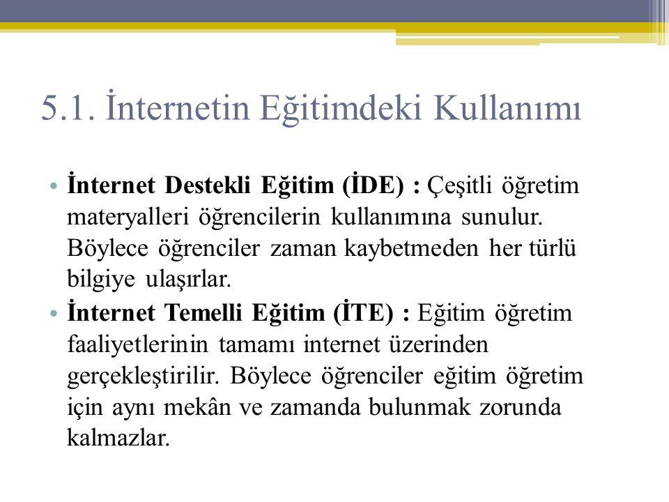 5.1. İnternetin Eğitimdeki Kullanımı • İnternet Destekli Eğitim (İDE) : Çeşitli öğretim materyalleri öğrencilerin kullanımına sunulur. Böylece öğrenci