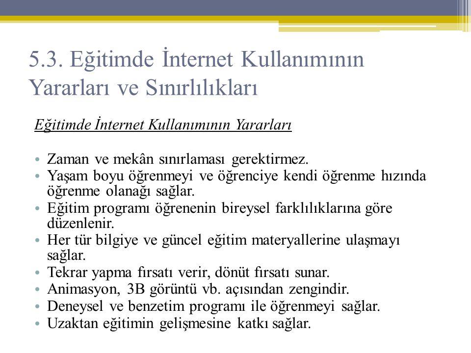 5.3. Eğitimde İnternet Kullanımının Yararları ve Sınırlılıkları Eğitimde İnternet Kullanımının Yararları • Zaman ve mekân sınırlaması gerektirmez. • Y