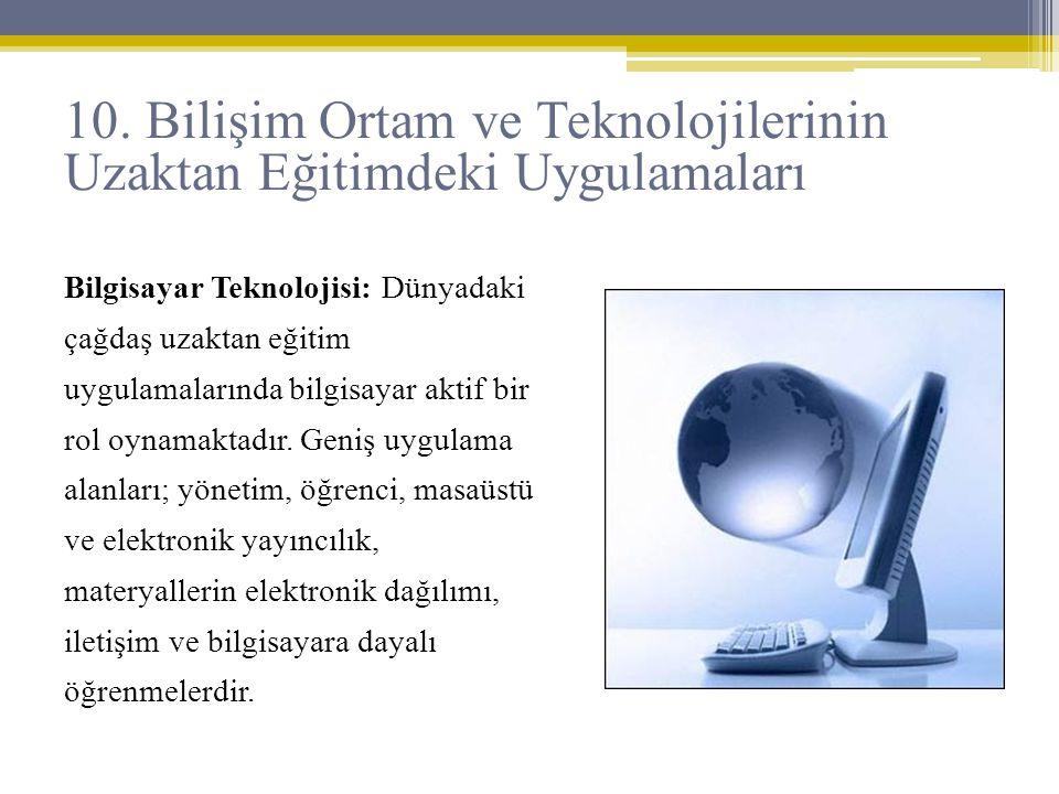 Bilgisayar Teknolojisi: Dünyadaki çağdaş uzaktan eğitim uygulamalarında bilgisayar aktif bir rol oynamaktadır. Geniş uygulama alanları; yönetim, öğren