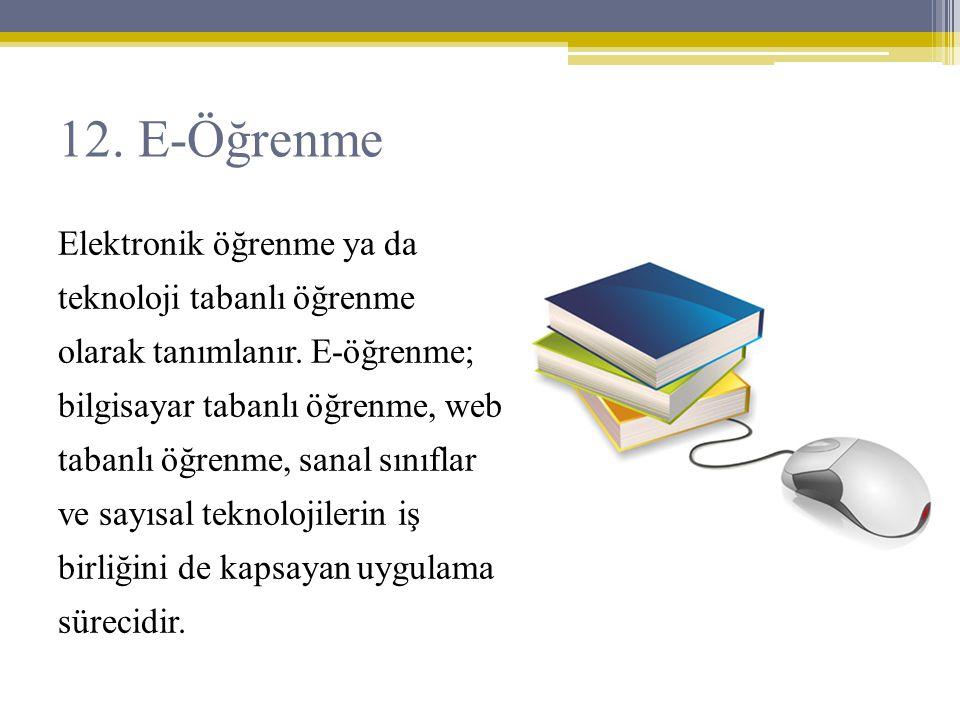 Elektronik öğrenme ya da teknoloji tabanlı öğrenme olarak tanımlanır. E-öğrenme; bilgisayar tabanlı öğrenme, web tabanlı öğrenme, sanal sınıflar ve sa