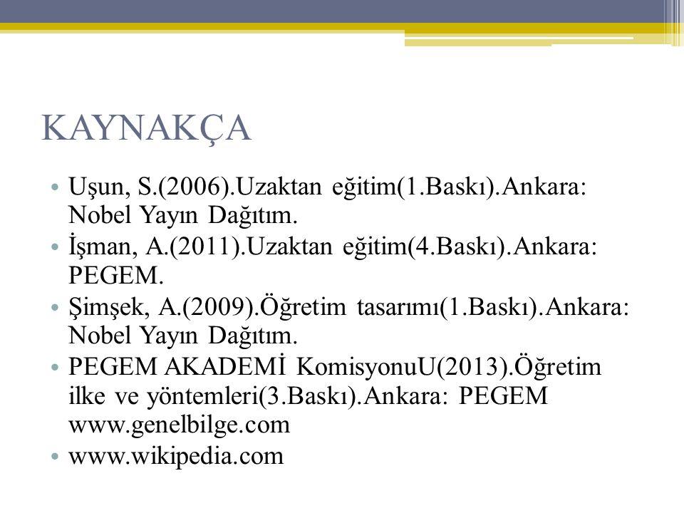 KAYNAKÇA • Uşun, S.(2006).Uzaktan eğitim(1.Baskı).Ankara: Nobel Yayın Dağıtım. • İşman, A.(2011).Uzaktan eğitim(4.Baskı).Ankara: PEGEM. • Şimşek, A.(2