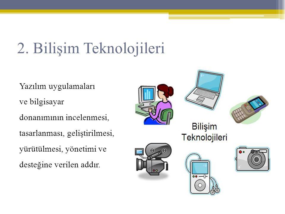 2. Bilişim Teknolojileri Yazılım uygulamaları ve bilgisayar donanımının incelenmesi, tasarlanması, geliştirilmesi, yürütülmesi, yönetimi ve desteğine