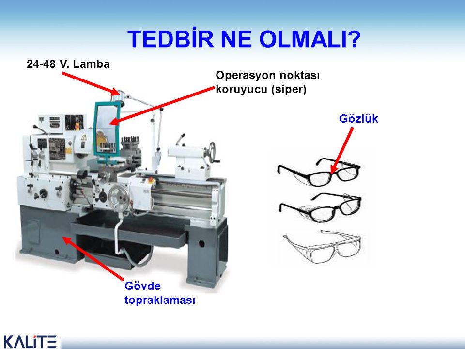 TEDBİR NE OLMALI? Operasyon noktası koruyucu (siper) Gözlük Gövde topraklaması 24-48 V. Lamba