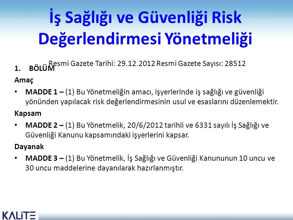 İş Sağlığı ve Güvenliği Risk Değerlendirmesi Yönetmeliği Resmi Gazete Tarihi: 29.12.2012 Resmi Gazete Sayısı: 28512 1.BÖLÜM Amaç • MADDE 1 – (1) Bu Yö