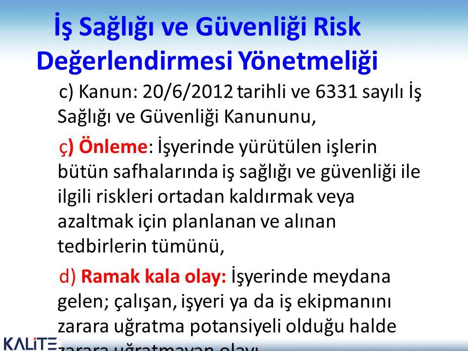 İş Sağlığı ve Güvenliği Risk Değerlendirmesi Yönetmeliği c) Kanun: 20/6/2012 tarihli ve 6331 sayılı İş Sağlığı ve Güvenliği Kanununu, ç) Önleme: İşyer