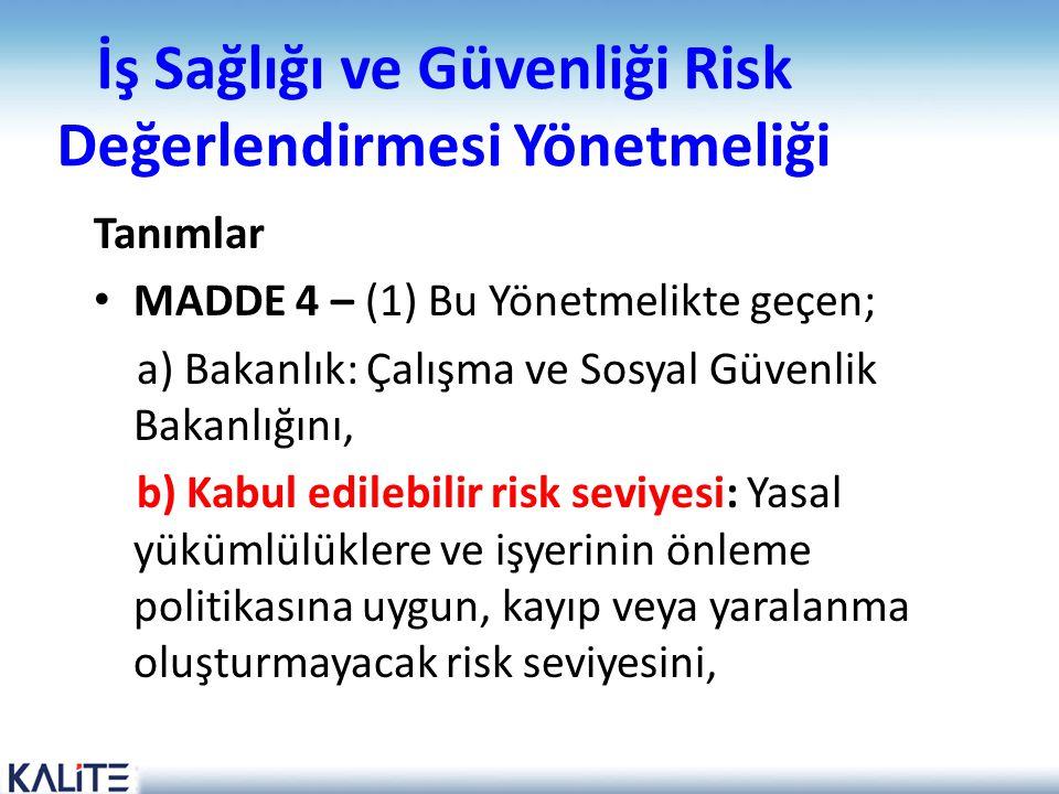 İş Sağlığı ve Güvenliği Risk Değerlendirmesi Yönetmeliği Tanımlar • MADDE 4 – (1) Bu Yönetmelikte geçen; a) Bakanlık: Çalışma ve Sosyal Güvenlik Bakan