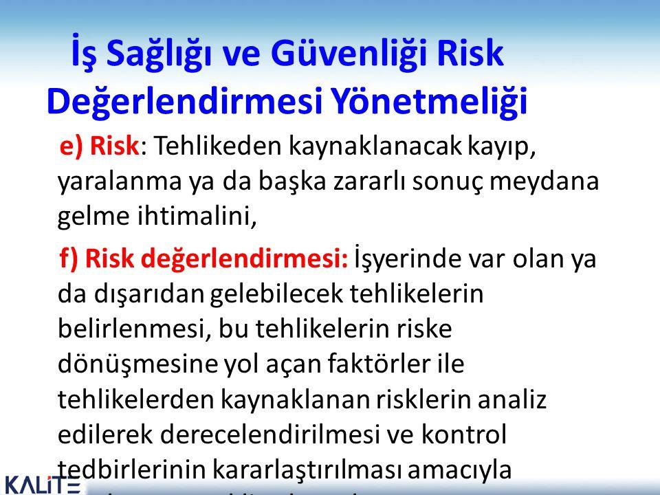 İş Sağlığı ve Güvenliği Risk Değerlendirmesi Yönetmeliği e) Risk: Tehlikeden kaynaklanacak kayıp, yaralanma ya da başka zararlı sonuç meydana gelme ih