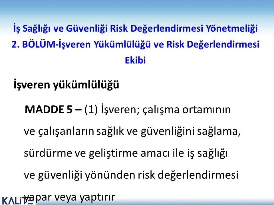 İş Sağlığı ve Güvenliği Risk Değerlendirmesi Yönetmeliği 2. BÖLÜM-İşveren Yükümlülüğü ve Risk Değerlendirmesi Ekibi İşveren yükümlülüğü MADDE 5 – (1)