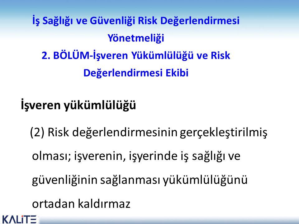 İş Sağlığı ve Güvenliği Risk Değerlendirmesi Yönetmeliği 2. BÖLÜM-İşveren Yükümlülüğü ve Risk Değerlendirmesi Ekibi İşveren yükümlülüğü (2) Risk değer