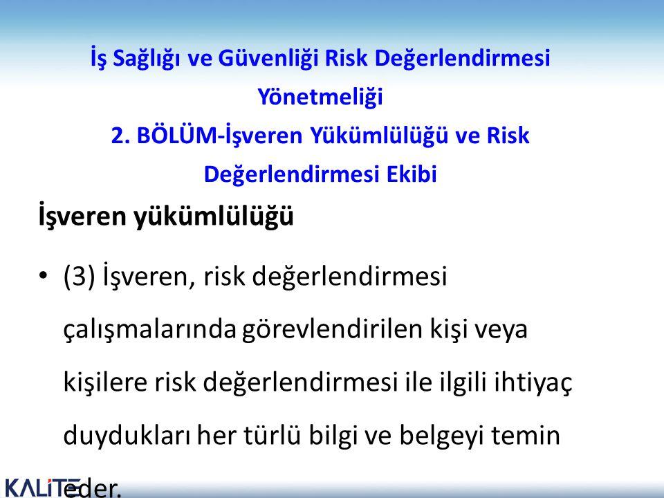 İş Sağlığı ve Güvenliği Risk Değerlendirmesi Yönetmeliği 2. BÖLÜM-İşveren Yükümlülüğü ve Risk Değerlendirmesi Ekibi İşveren yükümlülüğü • (3) İşveren,