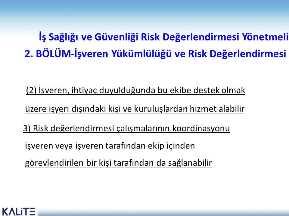 İş Sağlığı ve Güvenliği Risk Değerlendirmesi Yönetmeliği 2. BÖLÜM-İşveren Yükümlülüğü ve Risk Değerlendirmesi Ekibi (2) İşveren, ihtiyaç duyulduğunda