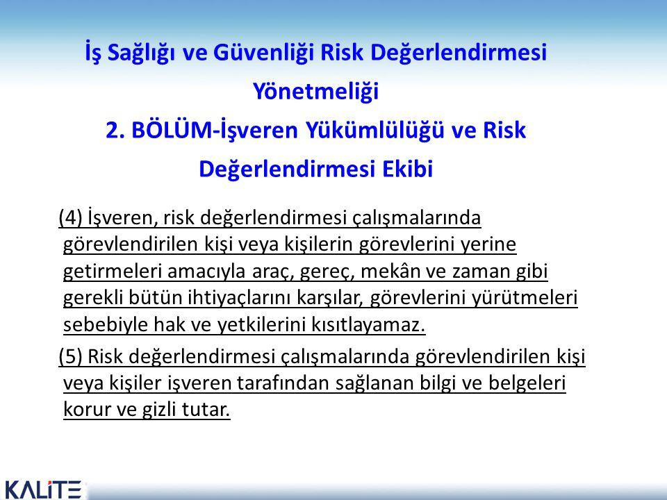 İş Sağlığı ve Güvenliği Risk Değerlendirmesi Yönetmeliği 2. BÖLÜM-İşveren Yükümlülüğü ve Risk Değerlendirmesi Ekibi (4) İşveren, risk değerlendirmesi