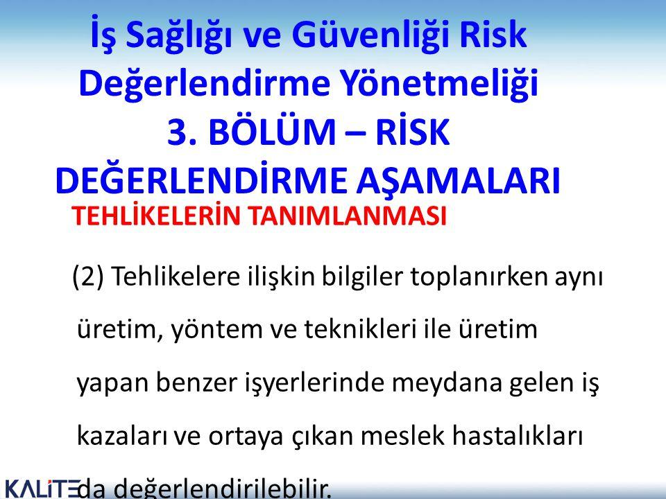 İş Sağlığı ve Güvenliği Risk Değerlendirme Yönetmeliği 3. BÖLÜM – RİSK DEĞERLENDİRME AŞAMALARI TEHLİKELERİN TANIMLANMASI (2) Tehlikelere ilişkin bilgi