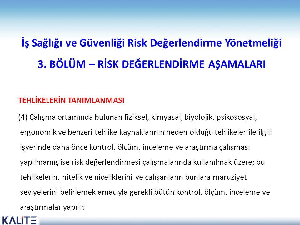 İş Sağlığı ve Güvenliği Risk Değerlendirme Yönetmeliği 3. BÖLÜM – RİSK DEĞERLENDİRME AŞAMALARI TEHLİKELERİN TANIMLANMASI (4) Çalışma ortamında bulunan