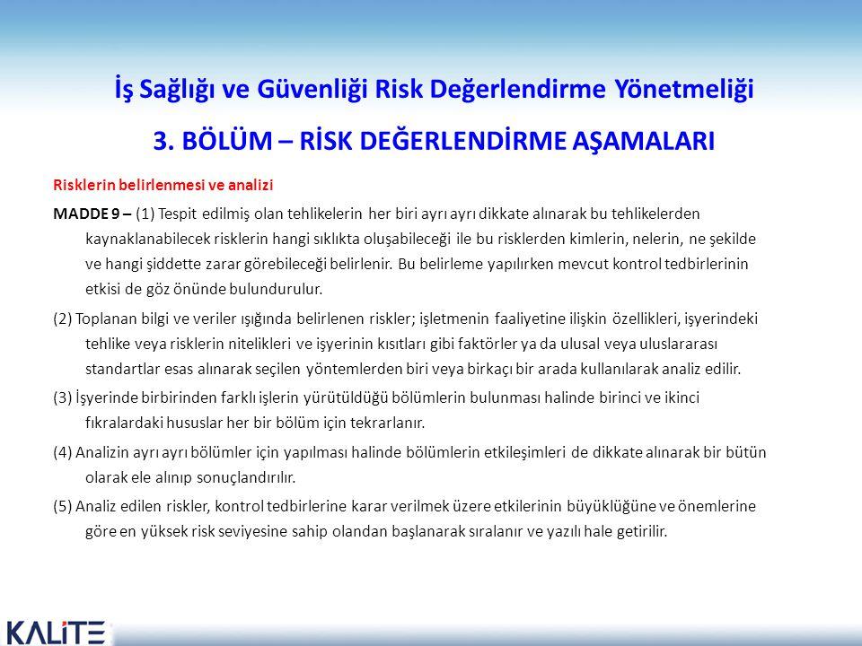 İş Sağlığı ve Güvenliği Risk Değerlendirme Yönetmeliği 3. BÖLÜM – RİSK DEĞERLENDİRME AŞAMALARI Risklerin belirlenmesi ve analizi MADDE 9 – (1) Tespit