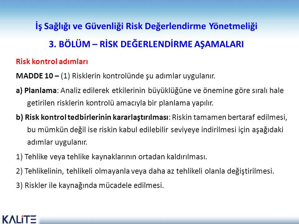 İş Sağlığı ve Güvenliği Risk Değerlendirme Yönetmeliği 3. BÖLÜM – RİSK DEĞERLENDİRME AŞAMALARI Risk kontrol adımları MADDE 10 – (1) Risklerin kontrolü