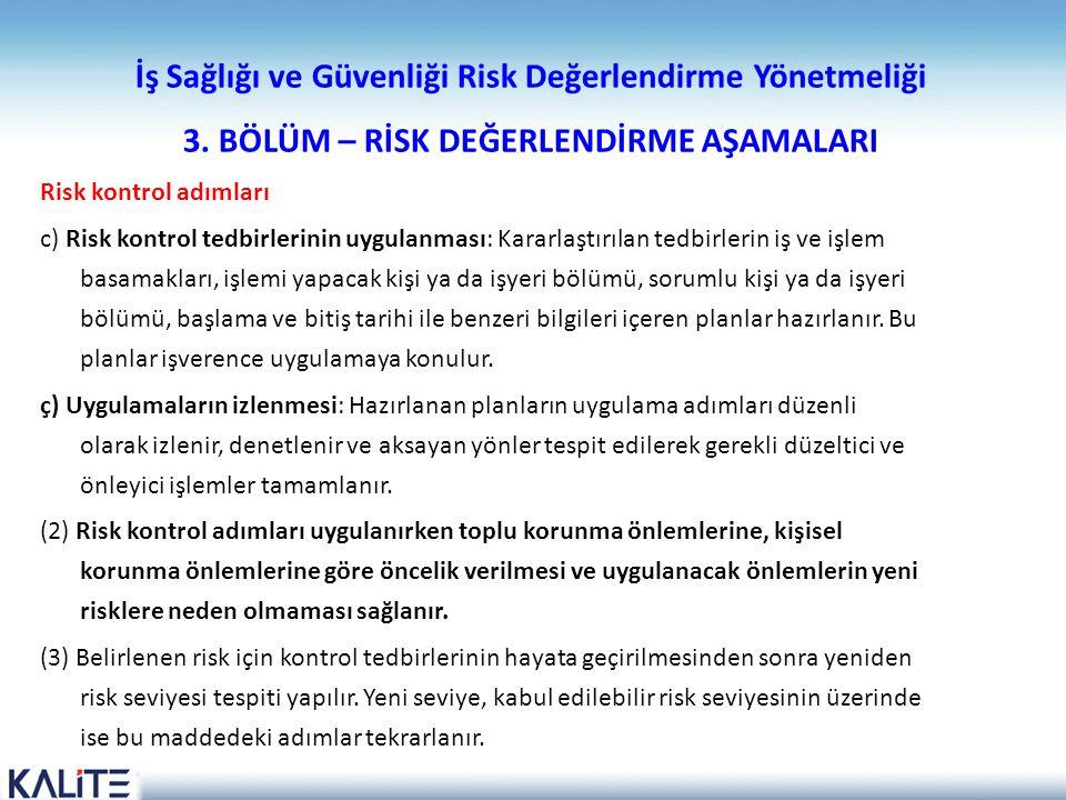İş Sağlığı ve Güvenliği Risk Değerlendirme Yönetmeliği 3. BÖLÜM – RİSK DEĞERLENDİRME AŞAMALARI Risk kontrol adımları c) Risk kontrol tedbirlerinin uyg