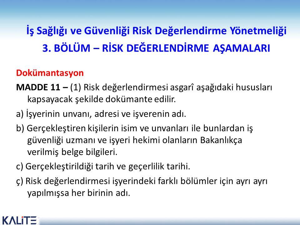 İş Sağlığı ve Güvenliği Risk Değerlendirme Yönetmeliği 3. BÖLÜM – RİSK DEĞERLENDİRME AŞAMALARI Dokümantasyon MADDE 11 – (1) Risk değerlendirmesi asgar