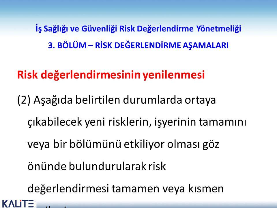 İş Sağlığı ve Güvenliği Risk Değerlendirme Yönetmeliği 3. BÖLÜM – RİSK DEĞERLENDİRME AŞAMALARI Risk değerlendirmesinin yenilenmesi (2) Aşağıda belirti