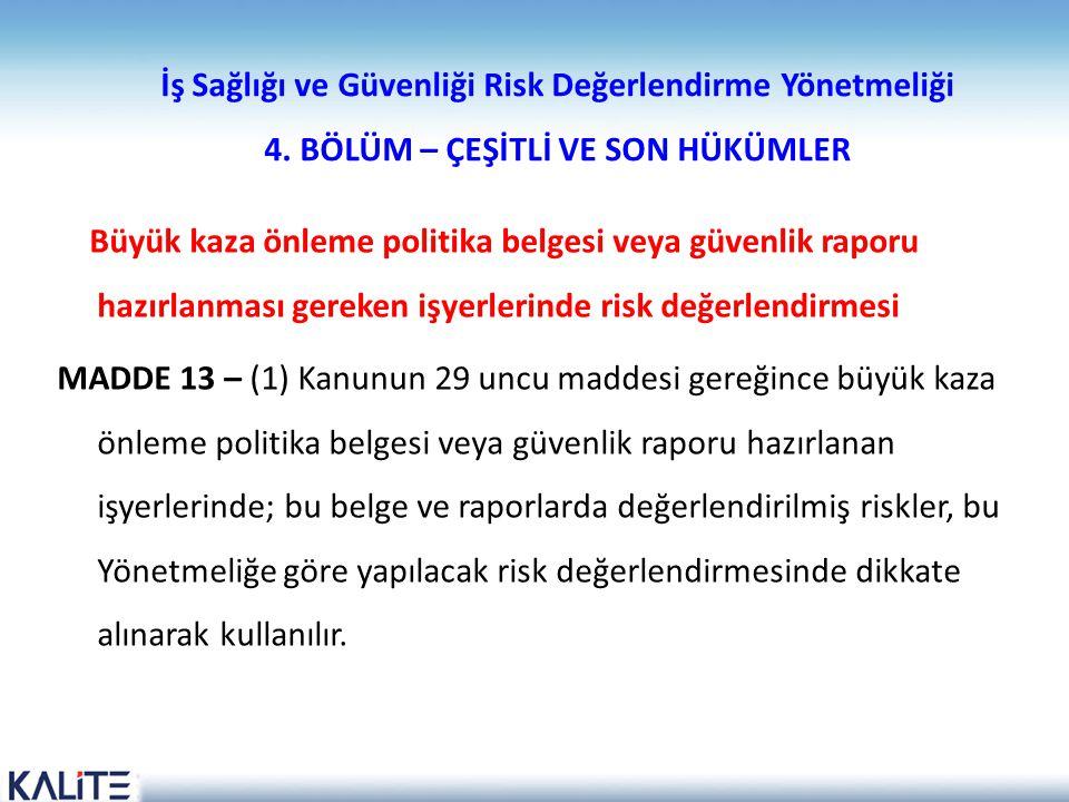 İş Sağlığı ve Güvenliği Risk Değerlendirme Yönetmeliği 4. BÖLÜM – ÇEŞİTLİ VE SON HÜKÜMLER Büyük kaza önleme politika belgesi veya güvenlik raporu hazı