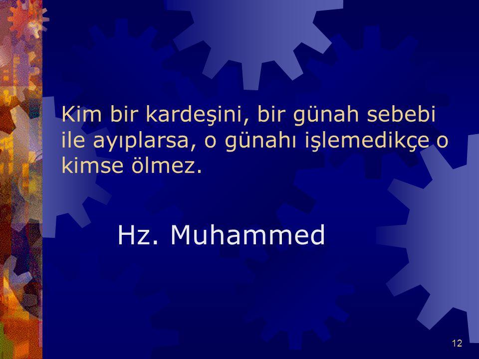 12 Kim bir kardeşini, bir günah sebebi ile ayıplarsa, o günahı işlemedikçe o kimse ölmez. Hz. Muhammed