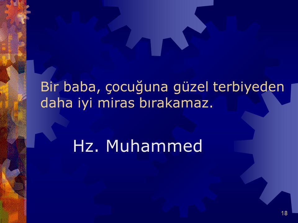 18 Bir baba, çocuğuna güzel terbiyeden daha iyi miras bırakamaz. Hz. Muhammed