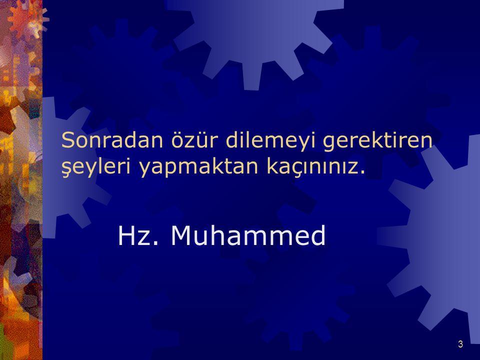 14 Sakın kendisine verdiğin kıymeti sana vermeyenle arkadaş olma. Hz. Muhammed