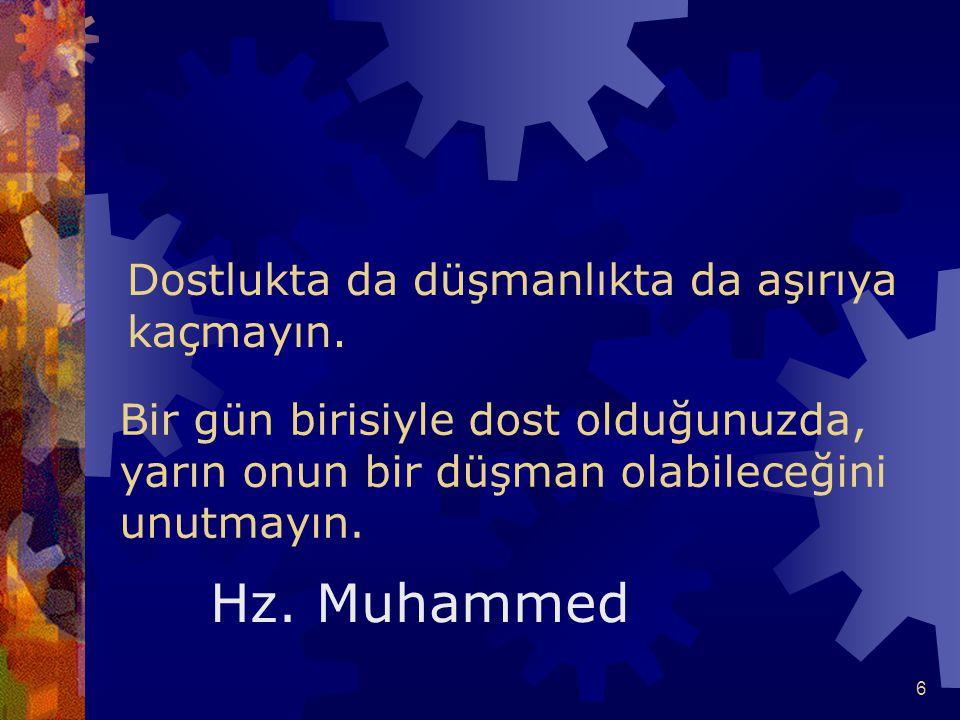 6 Bir gün birisiyle dost olduğunuzda, yarın onun bir düşman olabileceğini unutmayın. Hz. Muhammed Dostlukta da düşmanlıkta da aşırıya kaçmayın.