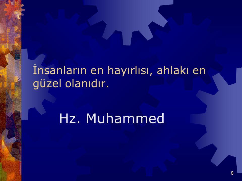 8 İnsanların en hayırlısı, ahlakı en güzel olanıdır. Hz. Muhammed