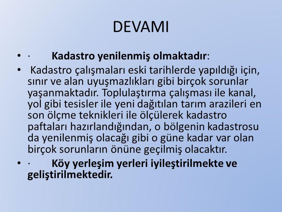 DEVAMI • · Kadastro yenilenmiş olmaktadır: • Kadastro çalışmaları eski tarihlerde yapıldığı için, sınır ve alan uyuşmazlıkları gibi birçok sorunlar ya
