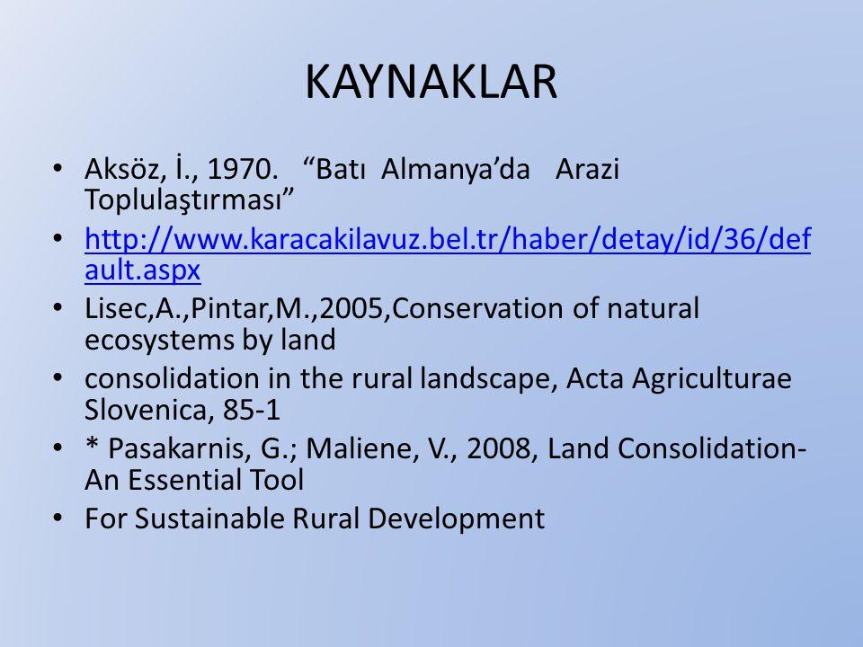 """KAYNAKLAR • Aksöz, İ., 1970. """"Batı Almanya'da Arazi Toplulaştırması"""" • http://www.karacakilavuz.bel.tr/haber/detay/id/36/def ault.aspx http://www.kara"""
