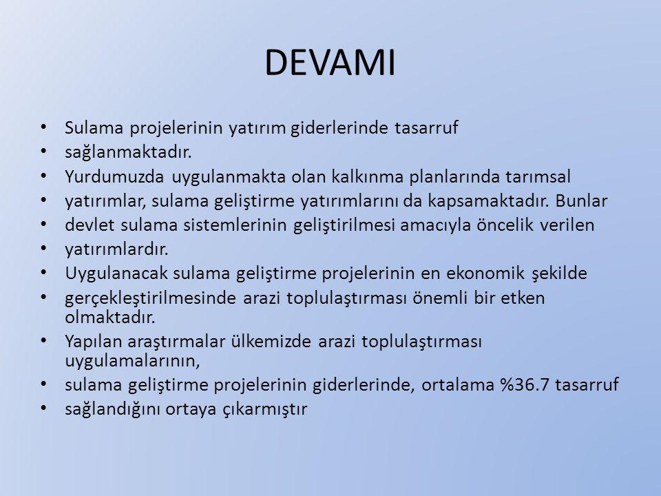 DEVAMI • Sulama projelerinin yatırım giderlerinde tasarruf • sağlanmaktadır. • Yurdumuzda uygulanmakta olan kalkınma planlarında tarımsal • yatırımlar