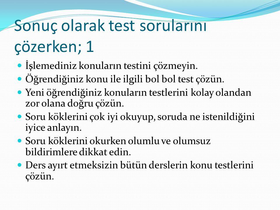 Sonuç olarak test sorularını çözerken; 1  İşlemediniz konuların testini çözmeyin.  Öğrendiğiniz konu ile ilgili bol bol test çözün.  Yeni öğrendiği