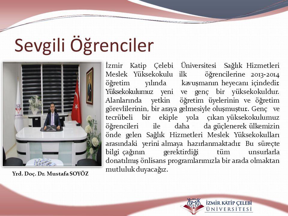 Sevgili Öğrenciler İzmir Katip Çelebi Üniversitesi Sağlık Hizmetleri Meslek Yüksekokulu ilk öğrencilerine 2013-2014 öğretim yılında kavuşmanın heyecan