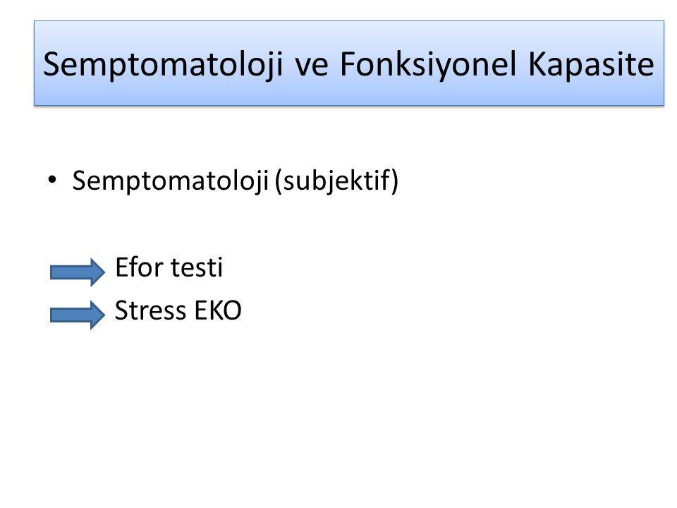Semptomatoloji ve Fonksiyonel Kapasite • Semptomatoloji (subjektif) Efor testi Stress EKO