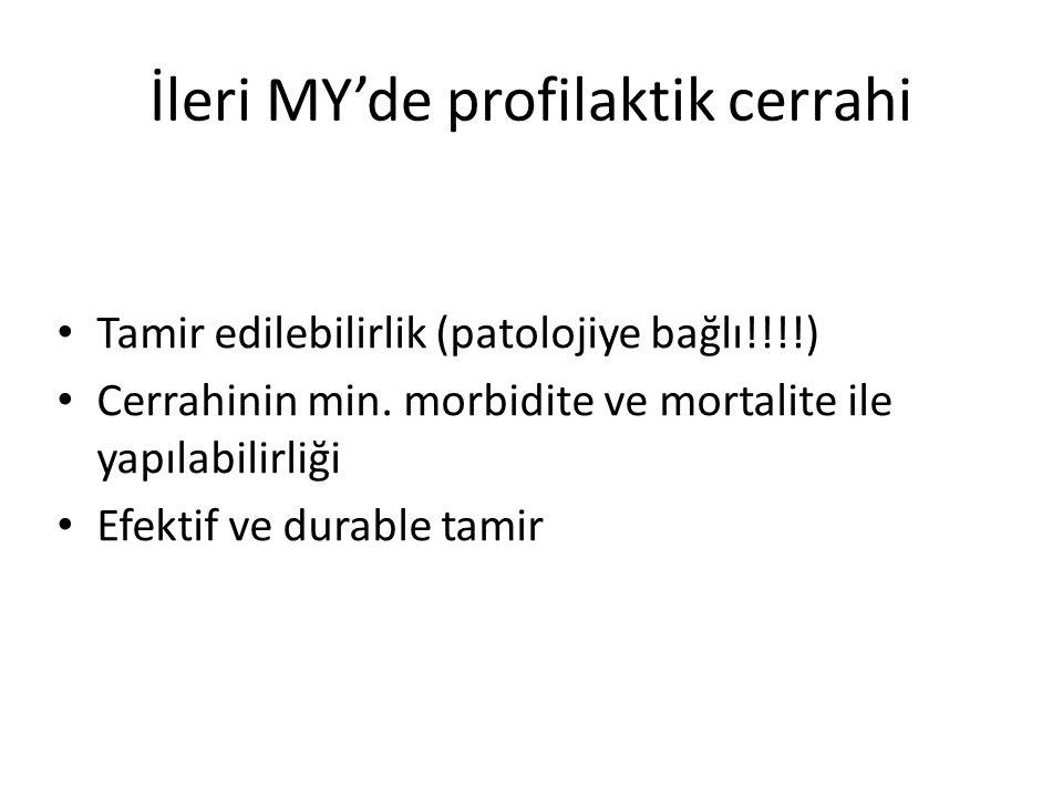 İleri MY'de profilaktik cerrahi • Tamir edilebilirlik (patolojiye bağlı!!!!) • Cerrahinin min. morbidite ve mortalite ile yapılabilirliği • Efektif ve