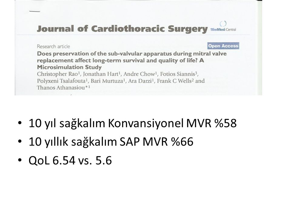 • 10 yıl sağkalım Konvansiyonel MVR %58 • 10 yıllık sağkalım SAP MVR %66 • QoL 6.54 vs. 5.6
